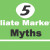 Five Affiliate Marketing Myths You Must Be Aware Of
